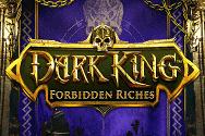 Dark King-Forbidden Riches Video Slot Banner - freespinscasino.org